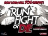 Go to the Run, Fight or Die! page