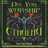 Go to the Do You Worship Cthulhu? page