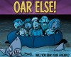 Go to the Oar Else! page