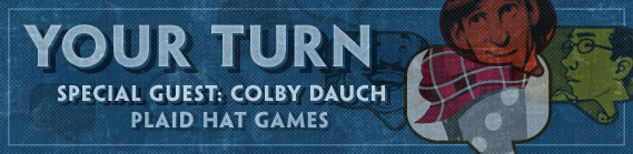 Your Turn Guest: Colby Dauch, Plaid Hat Games