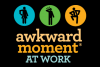 Go to the Awkward Moment at Work page